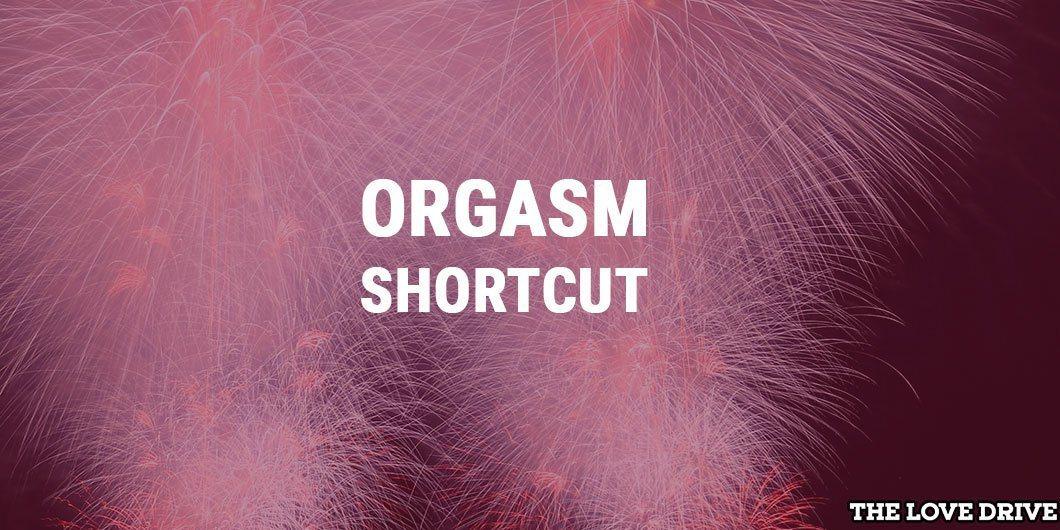 shortcut to orgasm