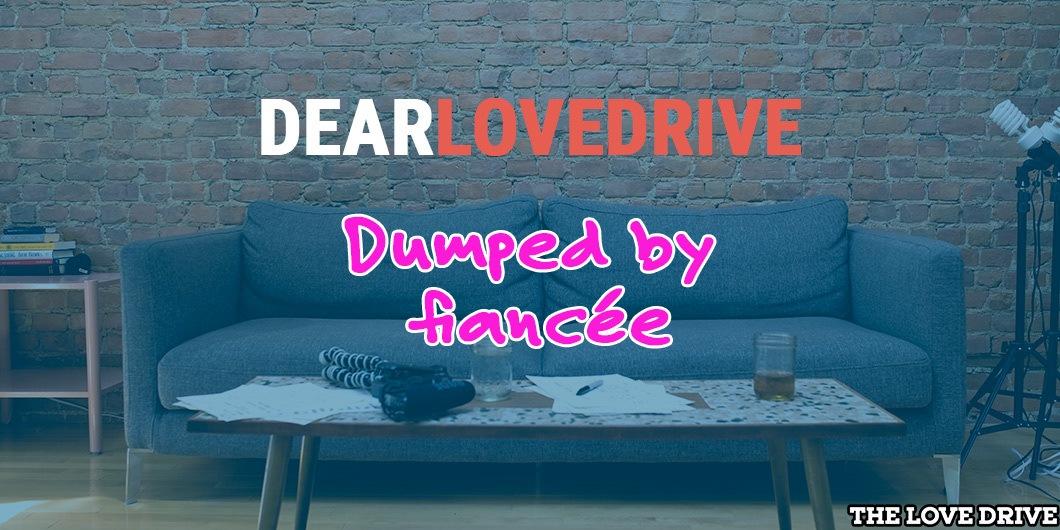 dumped by fiancee