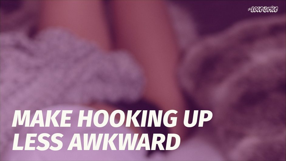 Make Hooking Up Less Awkward